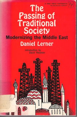 THE PASSING OF TRADITIONAL SOCIETY: MODERNIZING THE MIDDLE EAST