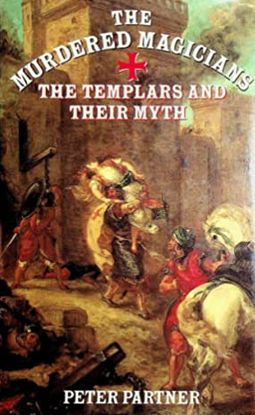 THE MURDERED MAGICIANS : THE TEMPLARS AND THEIR MYTH.