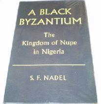 A BLACK BYZANTIUM : KINGDOM OF NUPE IN NIGERIA