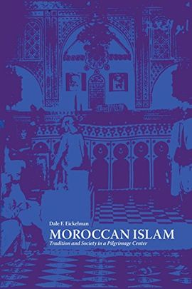 MOROCCAN ISLAM : TRADITION AND SOCIETY IN A PILGRIMAGE CENTER.
