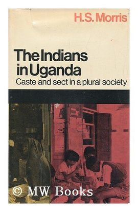 INDIANS IN UGANDA: CASTE AND SECT IN A PLURAL SOCIETY (NATURE OF HUMAN SOCIETY SERIES)