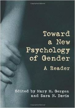 TOWARD A NEW PSYCHOLOGY OF GENDER: A READER