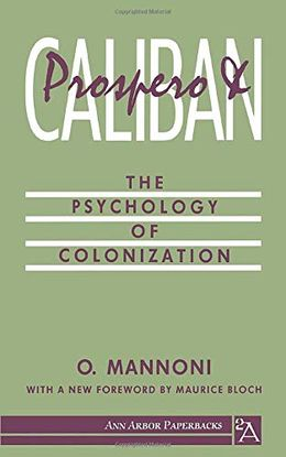 PROSPERO AND CALIBAN: THE PSYCHOLOGY OF COLONIZATION