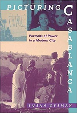 PICTURING CASABLANCA: PORTRAITS OF POWER IN A MODERN CITY