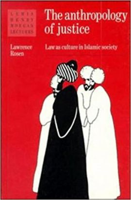 THE ANTHROPOLOGY OF JUSTICE: LAW AS CULTURE IN ISLAMIC SOCIETY (LEWIS HENRY MORGAN LECTURES)