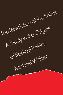 THE REVOLUTION OF THE SAINTS: A STUDY IN THE ORIGINS OF RADICAL POLITICS