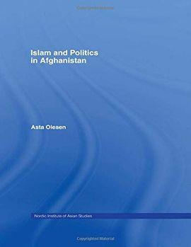 ISLAM & POLITICS AFGHANISTAN N (NORDIC INSTITUTE OF ASIAN STUDIES: STUDIES IN ASIAN TOPICS)