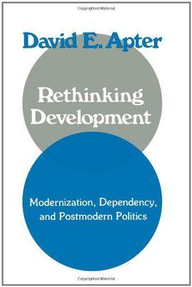 RETHINKING DEVELOPMENT: MODERNIZATION, DEPENDENCY, AND POST-MODERN POLITICSE.