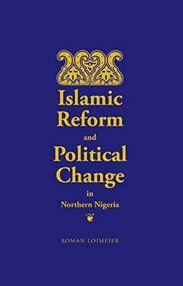 ISLAMIC REFORM AND POLITICAL CHANGE IN NORTHERN NIGERIA