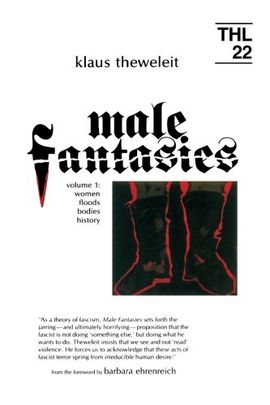 MALE FANTASIES VOL. 1 : WOMEN, FLOODS, BODIES, HISTORY