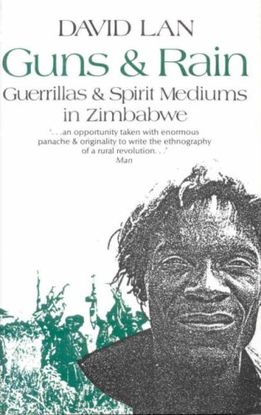 GUNS AND RAIN: GUERRILLAS AND SPIRIT MEDIUMS IN ZIMBABWE