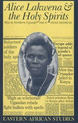 ALICE LAKWENA AND THE HOLY SPIRITS: WAR IN NORTHERN UGANDA, 1986-97