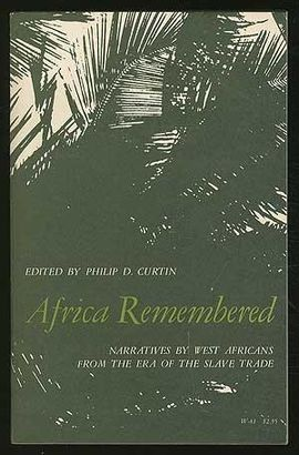 AFRICA REMEMBERED: NARRATIVES BY WEST AFRICANS FROM THE ERA OF THE SLAVE TRADE
