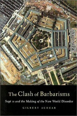 THE CLASH OF BARBARISMS: SEPTEMBER 11 AND THE MAKING OF THE NEW WORLD DISORDER