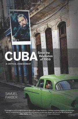 CUBA SINCE THE REVOLUTION OF 1959. A CRITICAL ASSESMENT.