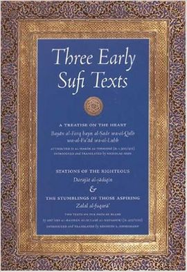 THREE EARLY SUFI TEXTS: A TREATISE ON THE HEART, STATIONS OF THE RIGHTEOUS, THE STUMBLINGS OF THOSE ASPIRING