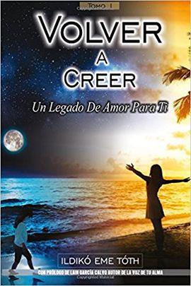 VOLVER A CREER: UN LEGADO DE AMOR PARA TI
