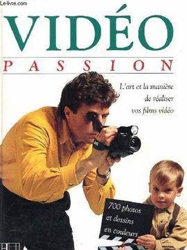 VIDEO PASSION - L'ART ET LA MANIÈRE DE RÉALISER VOS FILM VIDÉO