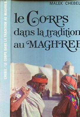 LE CORPS DANS LA TRADITION AU MAGHREB (SOCIOLOGIE D'AUJOURD'HUI)
