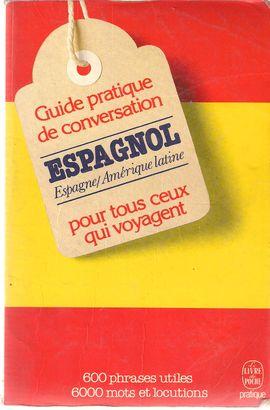 GUIDE PRATIQUE DE CONVERSATION POUR CEUX QUI VOYAGENT : ESPAGNOL-LATINO-AMÉRICAIN