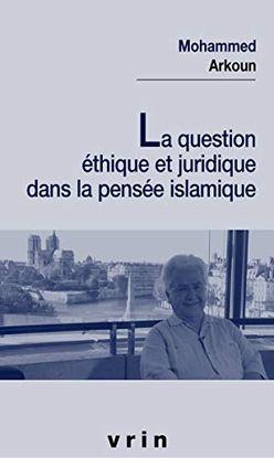 LA QUESTION ÉTHIQUE ET JURIDIQUE DANS LA PENSÉE ISLAMIQUE (ETUDES MUSULMANES