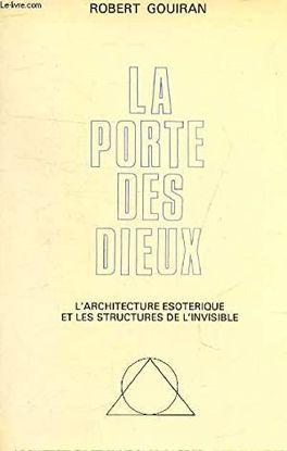 LA PORTE DES DIEUX: L'ARCHITECTURE ESOTERIQUE ET LES STRUCTURES DE L'INVISIBLE (COLLECTION ARCHITECTURE ET SYMBOLES SACRES)