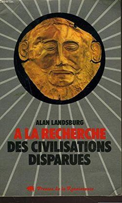 LANDSBURG ALAN - A LA RECHERCHE DES CIVILISATIONS DISPARUES