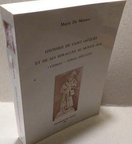 HISTOIRE DE SAINT JACQUES ET DE SES MIRACLES AU MOYEN-AGE (VIIIÈME - XIIÈME SIÈCLES).