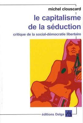 LE CAPITALISME DE LA SEDUCTION. (FORMAT POCHE.) CRITIQUE DE LA SOCIAL-DEMOCRATIE LIBERTAIRE