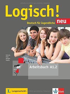 LOGISCH! NEU A1.2. ARBEITSBUCH MIT AUDIO-DATEIEN ZUM DOWNLOAD: DEUTSCH FÜR JUGEN