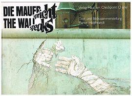 DIE MAUER SPRICHT. THE WALL SPEAKS