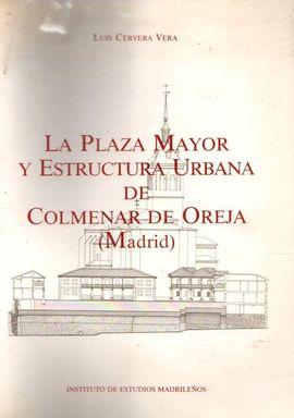 LA PLAZA MAYOR Y ESTRUCTURA URBANA DE COLMENAR DE OREJA (MADRID)