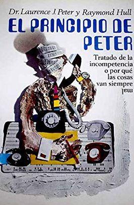 PRINCIPIO DE PETER, EL. TRATADO DE LA INCOMPETENCIA