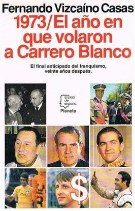 1973, EL AÑO QUE VOLARON A CARRERO BLANCO