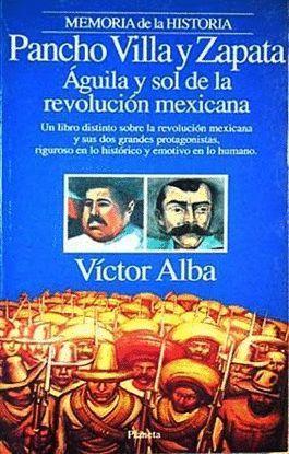 PANCHO VILLA Y ZAPATA : ÁGUILA Y SOL DE LA REVOLUCIÓN MEXICANA