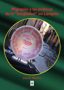 """MIGRAPIÉS Y LAS POLÍTICAS DE LO """"BANGLADESÍ"""" EN LAVAPIÉS"""