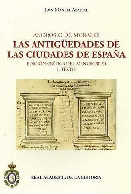 AMBROSIO DE MORALES. LAS ANTIGÜEDADES DE LAS CIUDADES DE ESPAÑA