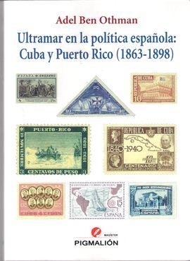 ULTRAMAR EN LA POLÍTICA ESPAÑOLA: CUBA Y PUERTO RICO (1863-1898)