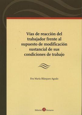 VÍAS DE REACCIÓN DEL TRABAJADOR FRENTE AL SUPUESTO DE MODIFICACIÓN SUSTANCIAL DE