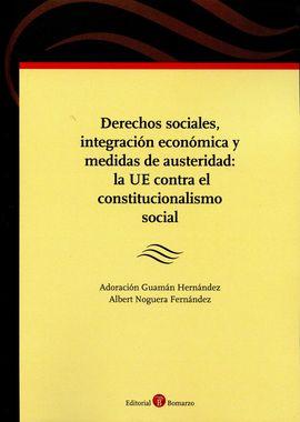 DERECHOS SOCIALES, INTEGRACIÓN ECONÓMICA Y MEDIDAS DE AUSTERIDAD: LA UE CONTRA E