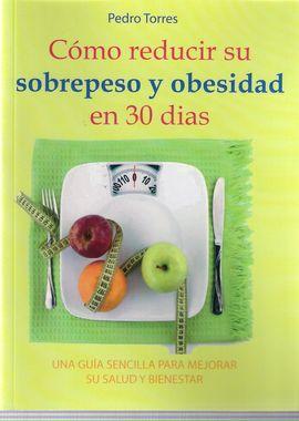 CÓMO REDUCIR SU SOBREPESO Y OBESIDAD EN 30 DIAS