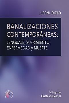 BANALIZACIONES CONTEMPORÁNEAS: LENGUAJE, SUFRIMIENTO, ENFERMEDAD Y MUERTE
