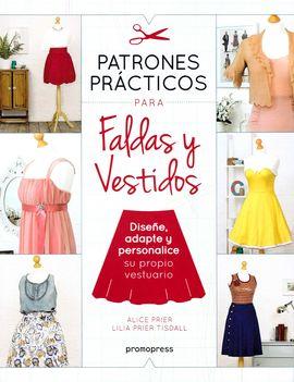 PATRONES PRÁCTICOS PARA FALDAS Y VESTIDOS - DISEÑE, ADAPTE Y PERSONALICE SU PROP