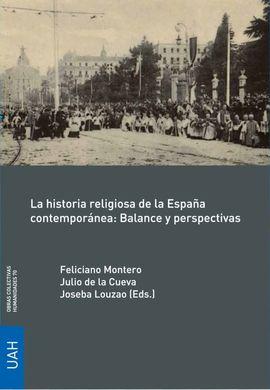 LA HISTORIA RELIGIOSA DE LA ESPAÑA CONTEMPORÁNEA: BALANCE Y PERSPECTIVAS