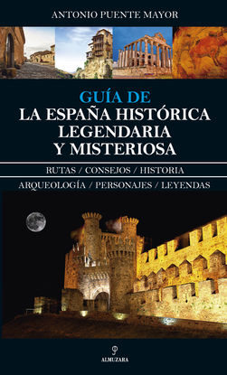 GUÍA DE LA ESPAÑA HISTÓRICA, LEGENDARIA Y MISTERIOSA