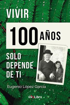 VIVIR 100 AÑOS SOLO DEPENDE DE TI