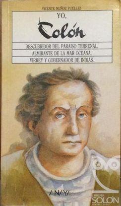 YO, COLÓN : DESCUBRIDOR DEL PARAISO TERRENAL, ALMIRANTE DE LA MAR OCÉANO, VIRREY Y GOBERNADOR DE IND