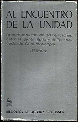 AL ENCUENTRO DE LA UNIDAD. DOCUMENTACIÓN DE LAS RELACIONES ENTRE LA SANTA SEDE Y