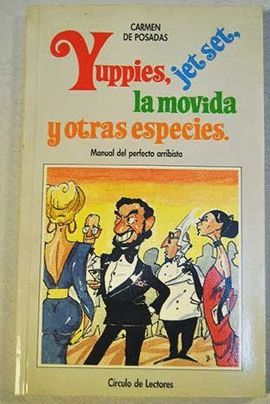 YUPPIES, JET SET, LA MOVIDA Y OTRAS ESPECIES : MANUAL DEL PERFECTO ARRIBISTA
