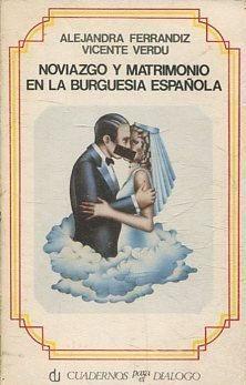 NOVIAZGO Y MATRIMONIO EN LA BURGUESÍA ESPAÑOLA